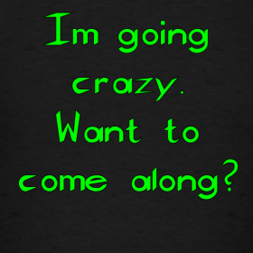 i-m-going-crazy-want-to-come-along_design